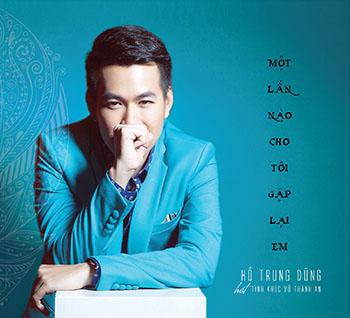 CD Hồ Trung Dũng - Vũ Thành An: Một Lần Nào Cho Tôi Gặp Lại Em