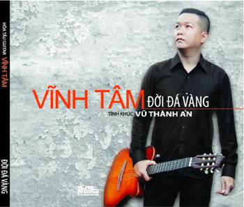 CD Vĩnh Tâm - Hòa Tấu Vũ Thành An: Đời Đá Vàng